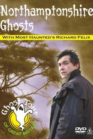 NORTHAMPTONSHIRE GHOSTS DVD Richard Felix